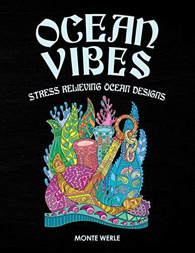 Ocean Vibes - Stress Relieving Ocean Designs: Ocean Coloring Book: An Adult Coloring Book Featuring Relaxing Ocean Scenes, Tropical Fish, Boats, Anchors, Sunken Treasure and Beautiful Sea Creatures