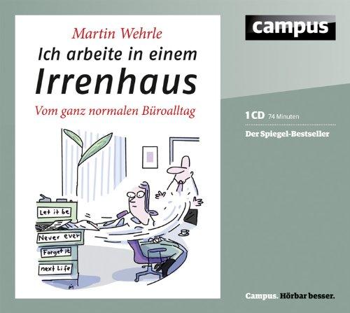 Campus Verlag Ich arbeite in einem Irrenhaus: Vom ganz normalen Büroalltag