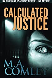 Calculated Justice (Volume 12) by M A Comley (2015-08-14)