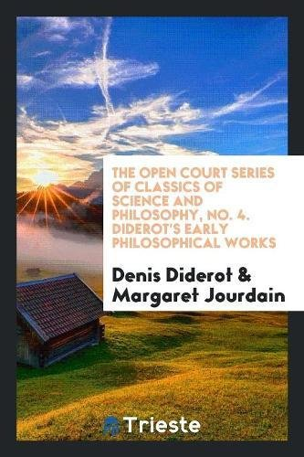 The Open Court Series of Classics of Science and Philosophy, No. 4. Diderot's Early Philosophical Works