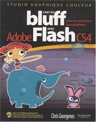 L'art du bluff avec Flash CS4: Créez des animations époustouflantes