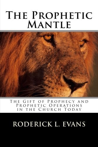 The Prophetic Mantle: The Gift of Prophecy and Prophetic Operations in the Church Today by Roderick L. Evans (2014-08-04)