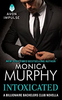 Intoxicated: A Billionaire Bachelors Club Novella (Billionaire Bachelors Club series) von [Murphy, Monica]