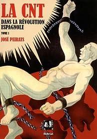 La CNT dans la révolution espagnole, tome 1 par José Peirats