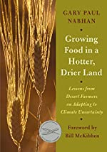 Growing Food in a Hotter, Drier Land - Lessons from Desert Farmers on Adapting to Climate Uncertainty de Gary Paul Nabhan