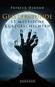 Geisterstunde: 15 mystische Kurzgeschichten von [Osborn, Patrick]