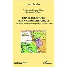 Israël - Palestine : vers une paix historique: Le scénario d'une sortie de crise au Proche-Orient