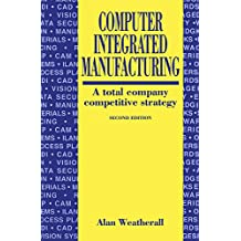 Computer Integrated Manufacturing: A Total Company Competitive Strategy