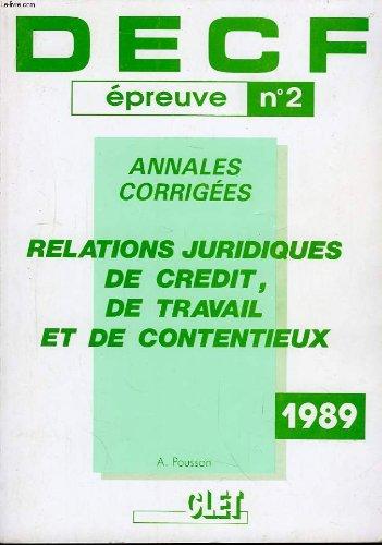 Decf, épreuve n°2. relations juridiques de crédit, de travail et de ontentieux. annales corrigées.