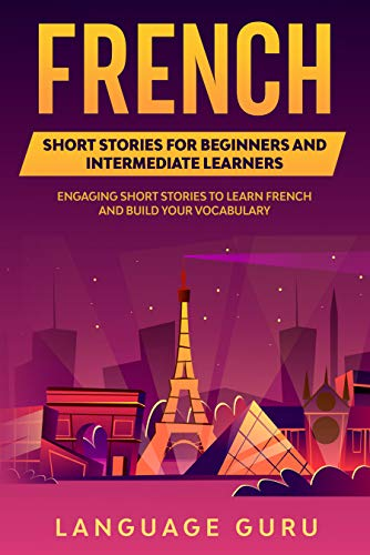 Couverture du livre French Short Stories for Beginners and Intermediate Learners: Engaging Short Stories to Learn French and Build Your Vocabulary