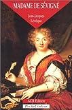 Madame de Sévigné, ou, La saveur des mots, 1626-1696 de Jean-Jacques Lévêque (17 septembre 1996) Broché - 17/09/1996