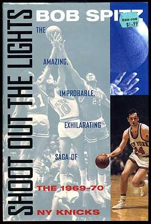Shoot Out the Lights: The Amazing, Improbable, Exhilarating Saga of the 1969-70 New York Knicks por Bob Spitz