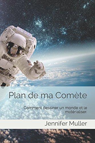 Plan de ma Comète: Comment dessiner un monde et le matérialiser.