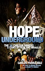Hope Underground: The 34 Chilean Miners: A Story of Faith and Miracles