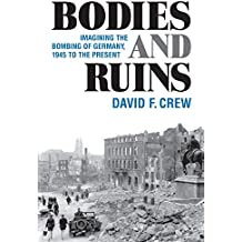 Bodies and Ruins: Imagining the Bombing of Germany, 1945 to the Present (Social History, Popular Culture, And Politics In Germany)