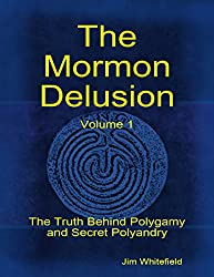 The Mormon Delusion. Volume 1: The Truth Behind Polygamy and Secret Polyandry