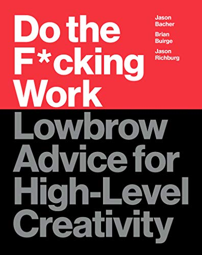 Do the F*cking Work: Lowbrow Advice for High-Level Creativity (English Edition)