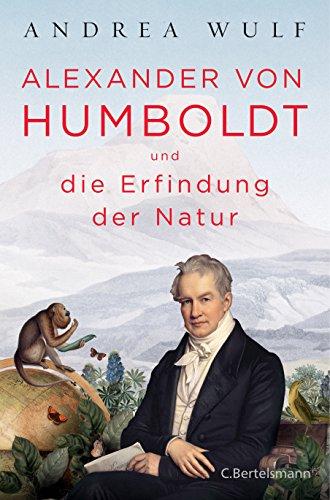 Alexander von Humboldt und die Erfindung der Natur -