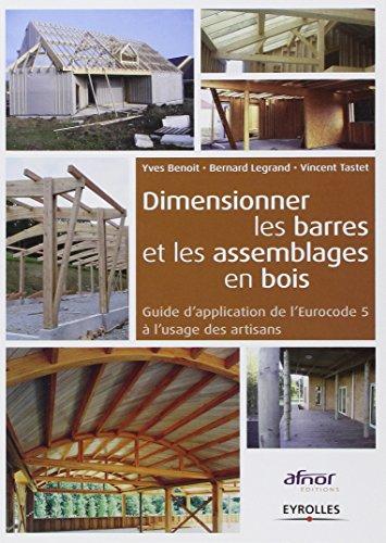 Dimensionner les barres et les assemblages de bois. Guide d'application de l'Eurocode 5  l'usage des artisans.