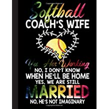 Softball Coach's Wife Notebook: Journal, Coach Appreciation gift, thank you retirement gift ideas for all sport Coaches: volleyball basketball ... funny gift for man & woman (Cool Gag Gift)