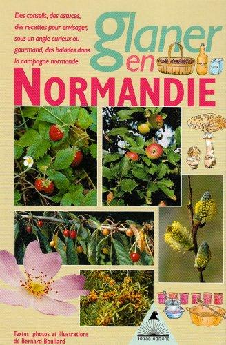 Glaner en Normandie : Des conseils, des astuces, des recettes pour envisager sous un angle gourmand, des ballades dans la campagne normande