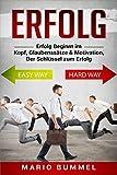 Erfolg : Erfolg Beginnt im Kopf, Glaubenssätze & Motivation, Der Schlüssel zum...