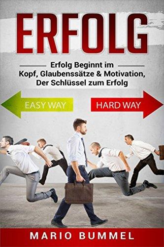 Erfolg : Erfolg Beginnt im Kopf, Glaubenssätze & Motivation, Der Schlüssel zum Erfolg