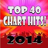 Top 40 Chart Hits! 2014