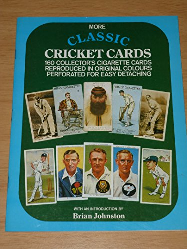 More classic cricket cards : 160 collector's cigarette cards reproduced in original colours / edited by Richard Tomkins with an introduction by Brian Johnston