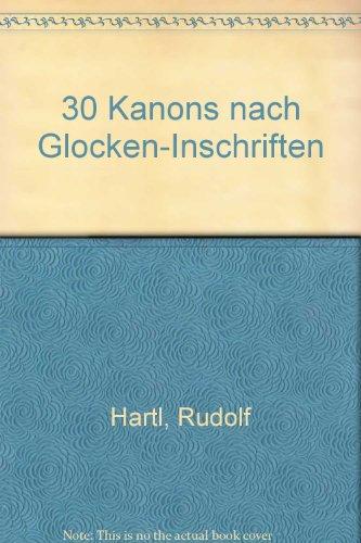 Preisvergleich Produktbild 30 Kanons nach Glocken-Inschriften: zwei-bis zwölfstimmige gleiche und gemischte Stimmen a cappella. Chorpartitur. (Bausteine - Werkreihe (Praxishilfe))