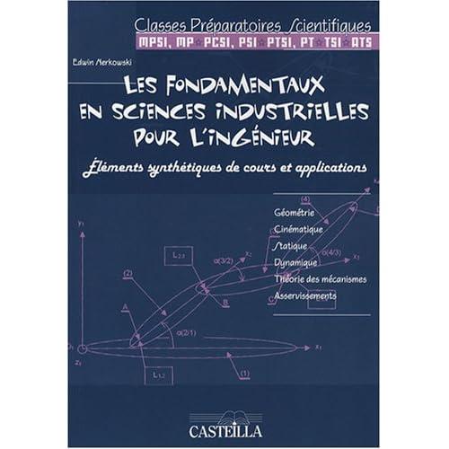 Les fondamentaux en sciences industrielles pour l'ingénieur : Eléments synthétiques de cours et applications classes préparatoires scientifiques