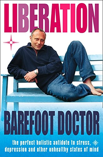 Liberation: The perfect holistic antidote to stress, depression and other unhealthy states of mind por The Barefoot Doctor