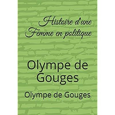 Histoire d'une Femme en politique: Olympe de Gouges