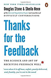 Thanks for the Feedback: The Science and Art of Receiving Feedback Well by Douglas Stone (2015-03-31)