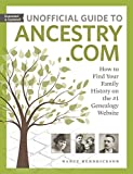 Unofficial Guide to Ancestry.com: How to Find Your Family History on the #1 Genealogy...