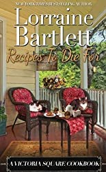 Recipes To Die For: A Victoria Square Cookbook by Lorraine Bartlett (2011-09-22)