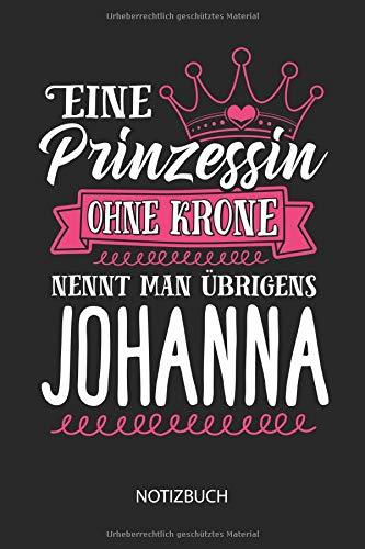 Eine Prinzessin ohne Krone nennt man übrigens Johanna - Notizbuch: Individuelles personalisiertes Frauen Namen Blanko Notizbuch für Johanna, liniert ... Namenstag, Weihnachts & Geburtstags Geschenk.