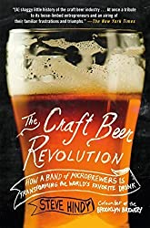 The Craft Beer Revolution: How a Band of Microbrewers Is Transforming the World's Favorite Drink by Steve Hindy (2015-05-26)