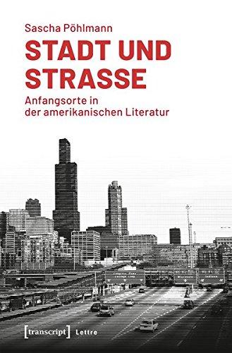 Stadt und Straße: Anfangsorte in der amerikanischen Literatur (Lettre)