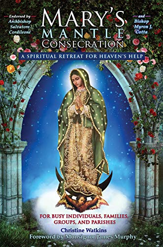 Mary's Mantle Consecration: A Spiritual Retreat for Heaven's Help (English Edition)