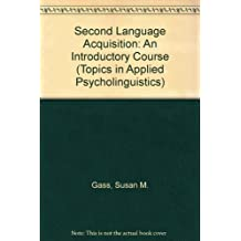Second Language Acquisition: An Introductory Course (Topics in Applied Psycholinguistics)