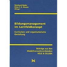 Bildungsmanagement im Lernfeldkonzept: Curriculare und organisatorische Entwicklung. Beiträge aus den Modellversuchsverbünden NELE & SELUBA