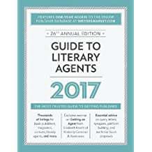 Guide to Literary Agents 2017: The Most Trusted Guide to Getting an Agent