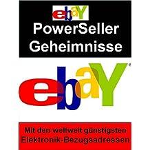 Ebay PowerSeller Geheimnisse: Mit den weltweit günstigsten Elektronik-Bezugsadressen (German Edition)