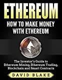 #7: Ethereum: How to Make Money with Ethereum - The Investor's Guide to Ethereum Mining, Ethereum Trading, Blockchain and Smart Contracts