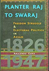 Planter Raj to Swaraj – Freedom Struggle & Electoral Politics in Assam