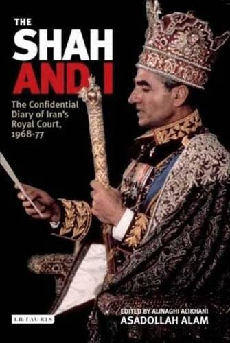 The Shah and I: The Confidential Diary of Iran's Royal Court, 1968-77 by Asadollah Alam (2008-05-15)