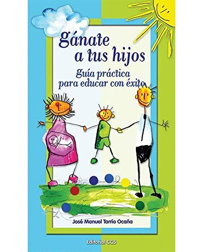 Gánate a tus hijos - 1 Edición: Guía práctica para educar con éxito (La zarza ardiente, Band 31)