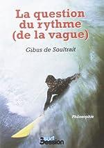 QUESTION DU RYTHME (DE LA VAGUE) de Gibus DE SOULTRAIT