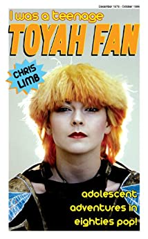 I Was A Teenage Toyah Fan by [Limb, Chris]